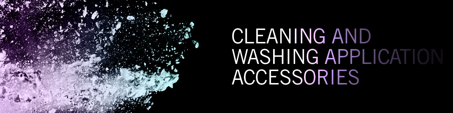 Cleaning and Washing Application Accessories